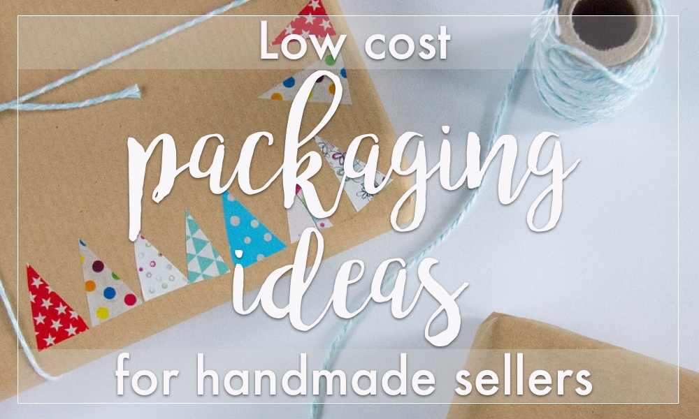 Effective low cost packaging ideas for handmade sellers
