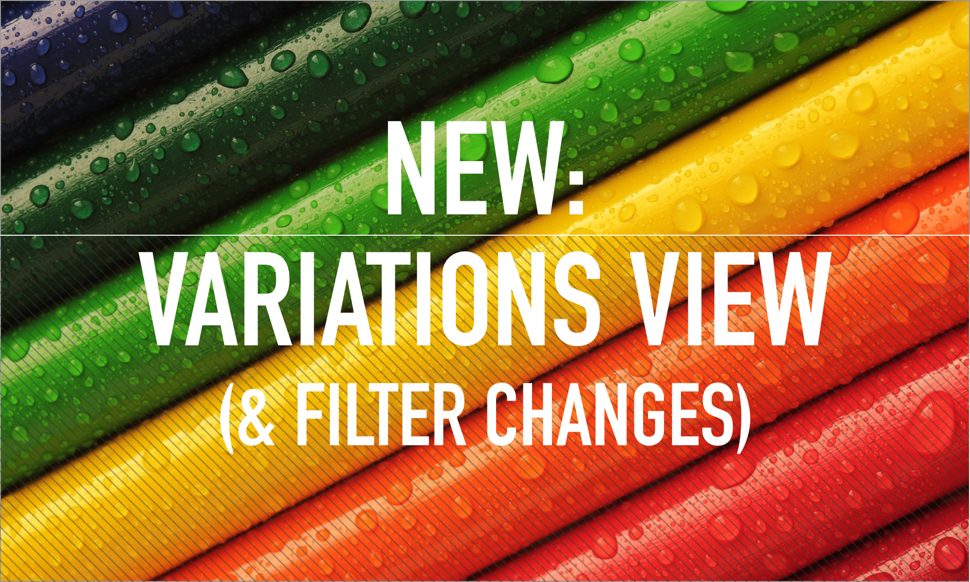 New: Variations View (and filter changes)