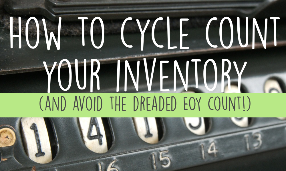 How to cycle count your inventory (and avoid the dreaded EOY count!)