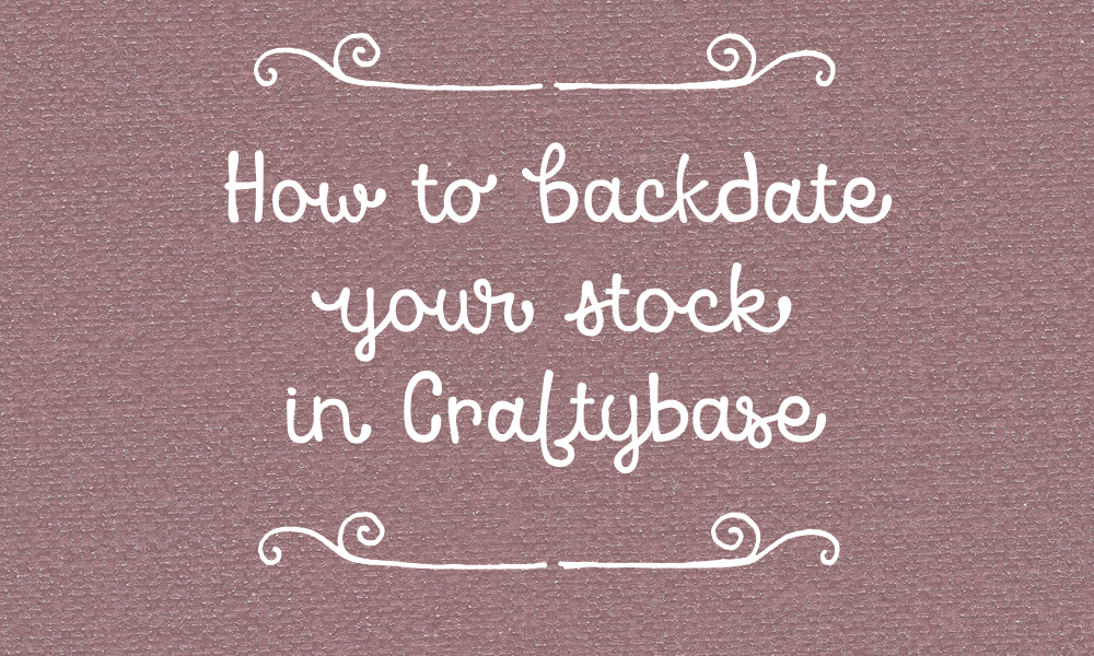 How to initially backdate your stock in Craftybase